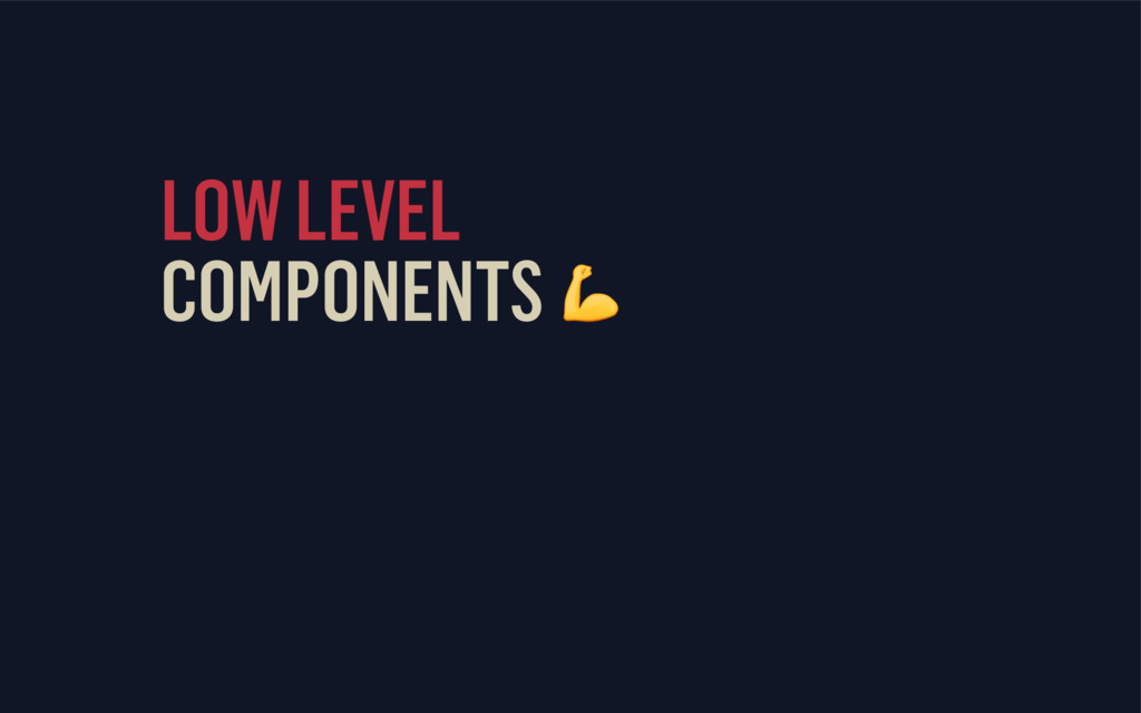 LOW LEVEL COMPONENTS