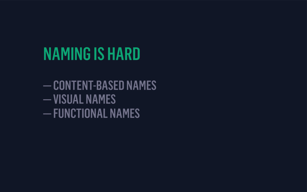 NAMING IS HARD — CONTENT-BASED NAMES — VISUAL N...