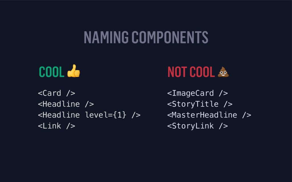 NAMING COMPONENTS COOL  NOT COOL  <Card /> <He...