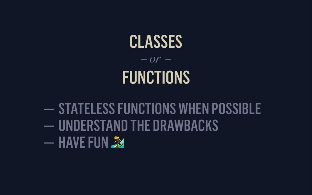 CLASSES FUNCTIONS – or – — STATELESS FUNCTIONS ...