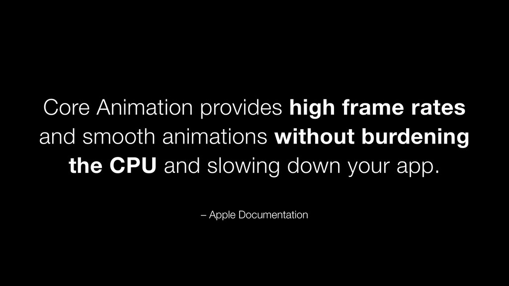 Core Animation provides high frame rates and sm...