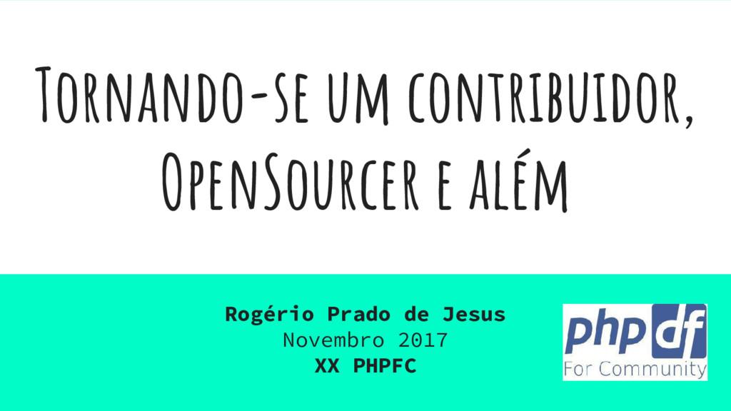 Tornando-se um contribuidor, OpenSourcer e além...
