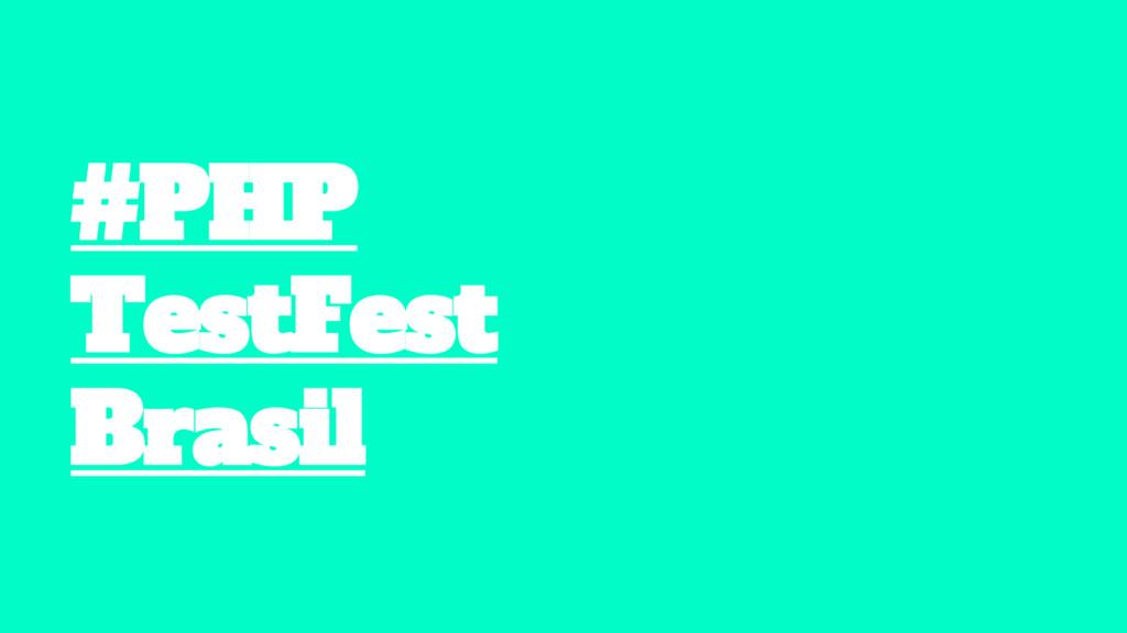 #PHP TestFest Brasil