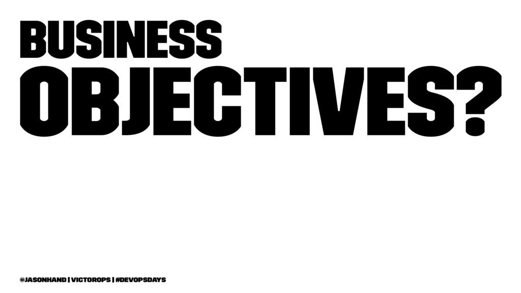 Business Objectives? @jasonhand   VictorOps   #...