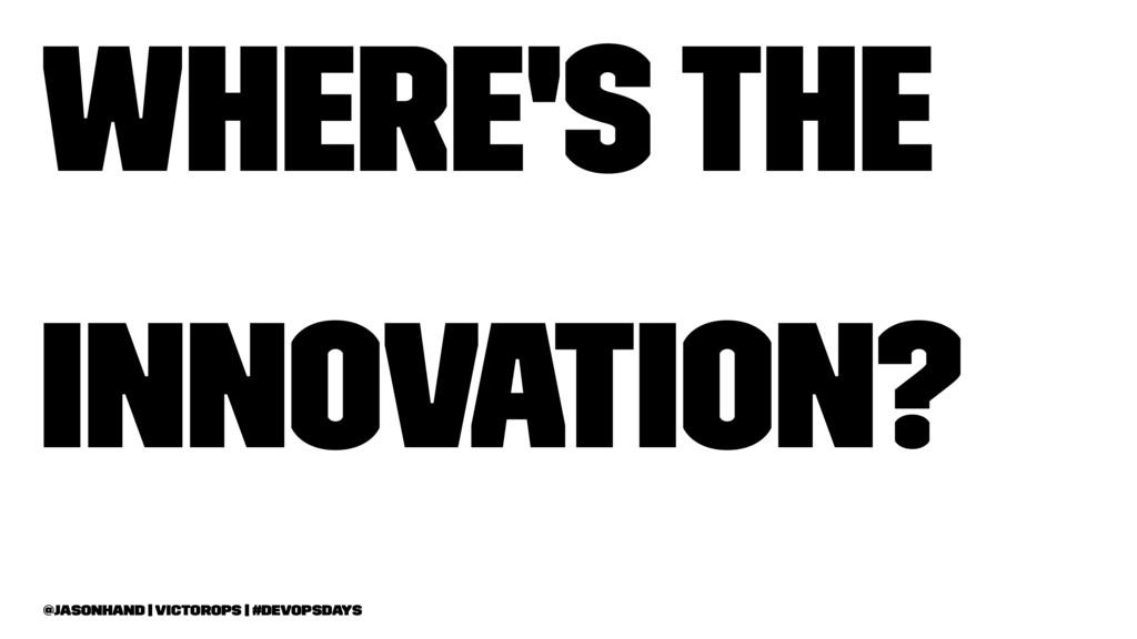 Where's the Innovation? @jasonhand   VictorOps ...