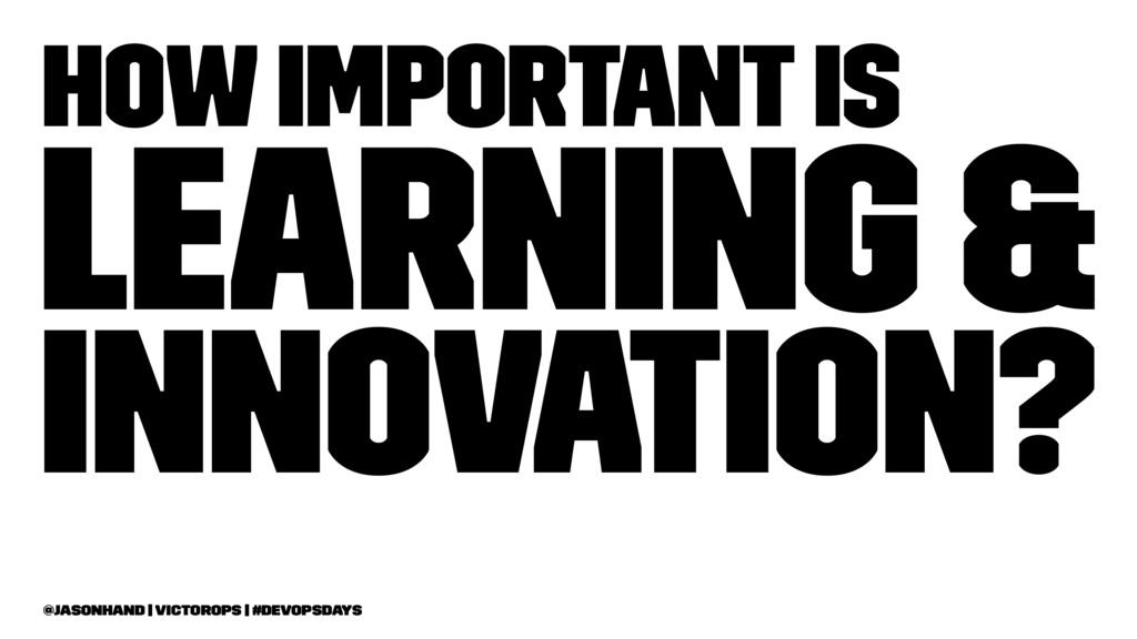 How Important is Learning & Innovation? @jasonh...