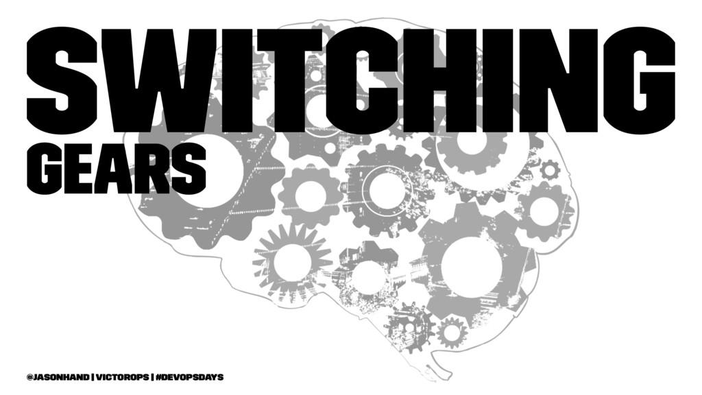 Switching Gears @jasonhand   VictorOps   #DevOp...