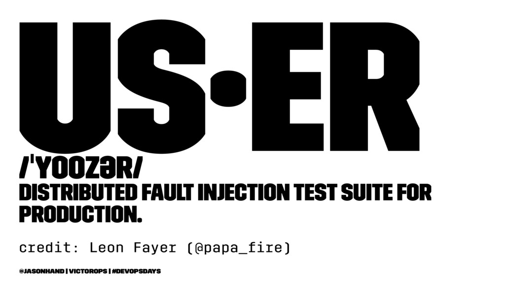 us·er /ˈyoozər/ Distributed fault injection tes...