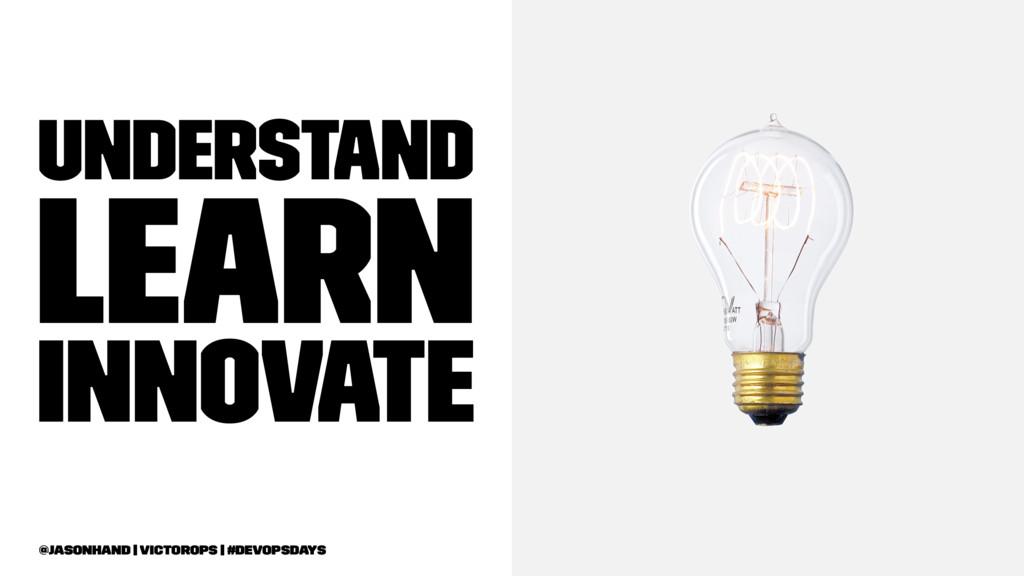 Understand Learn Innovate @jasonhand   VictorOp...