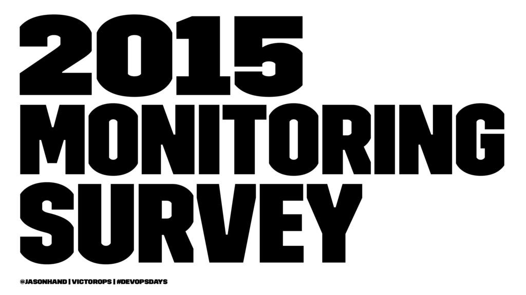 2015 Monitoring Survey @jasonhand   VictorOps  ...