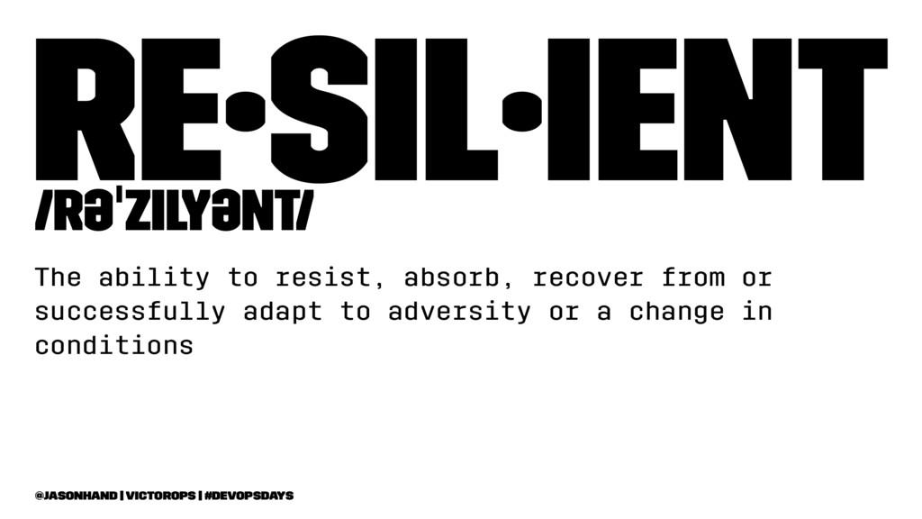 re·sil·ient /rəˈzilyənt/ The ability to resist,...