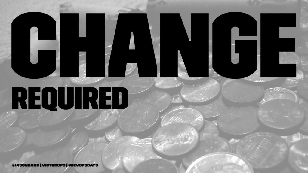 Change Required @jasonhand   VictorOps   #DevOp...
