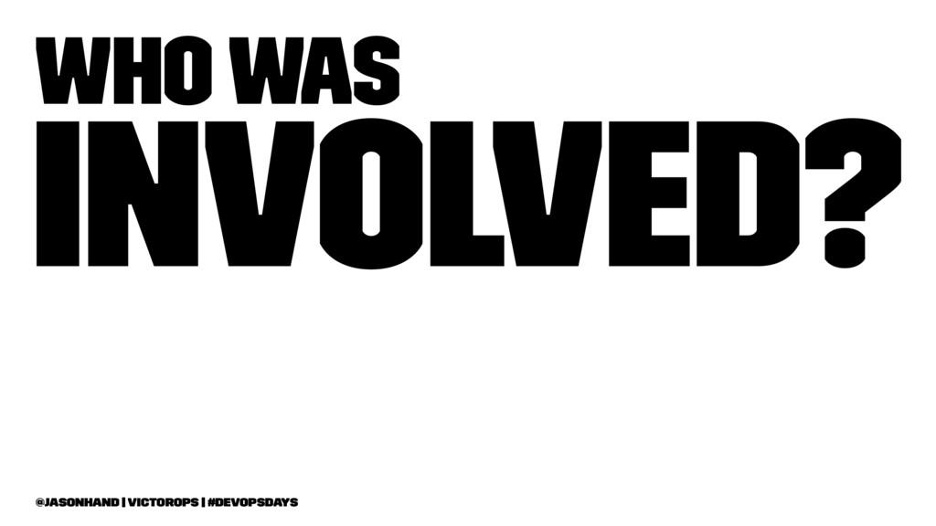 Who was involved? @jasonhand   VictorOps   #Dev...