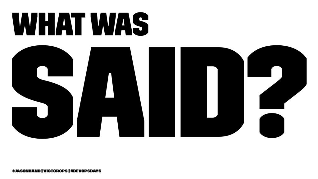 What was said? @jasonhand   VictorOps   #DevOps...