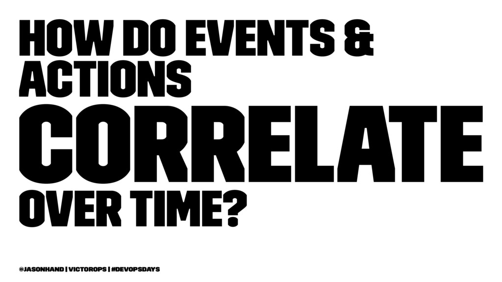 How do events & actions correlate over time? @j...