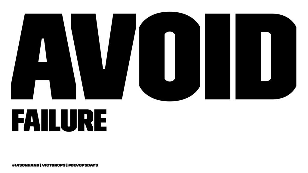 Avoid Failure @jasonhand   VictorOps   #DevOpsD...