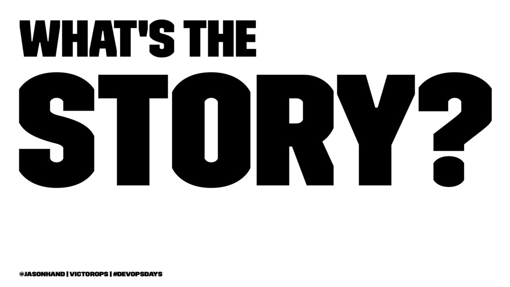 What's the Story? @jasonhand   VictorOps   #Dev...