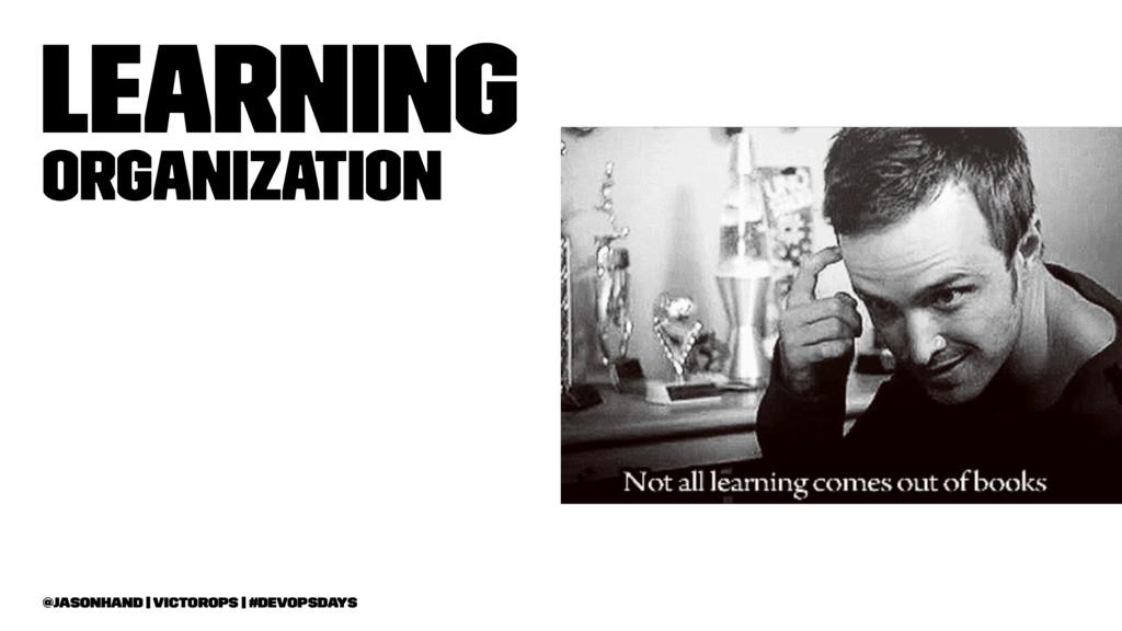 Learning Organization @jasonhand   VictorOps   ...