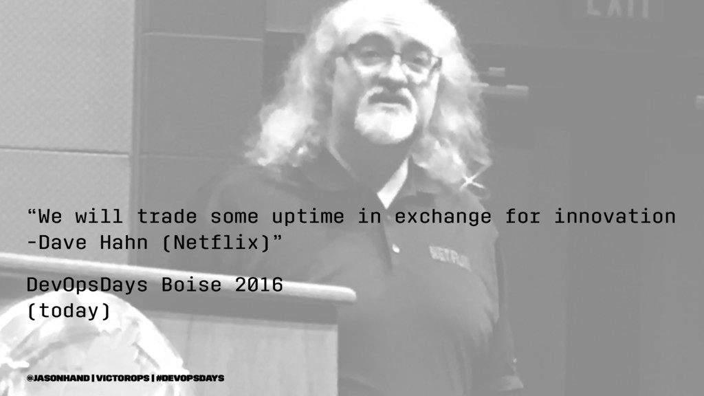 """""""We will trade some uptime in exchange for inno..."""