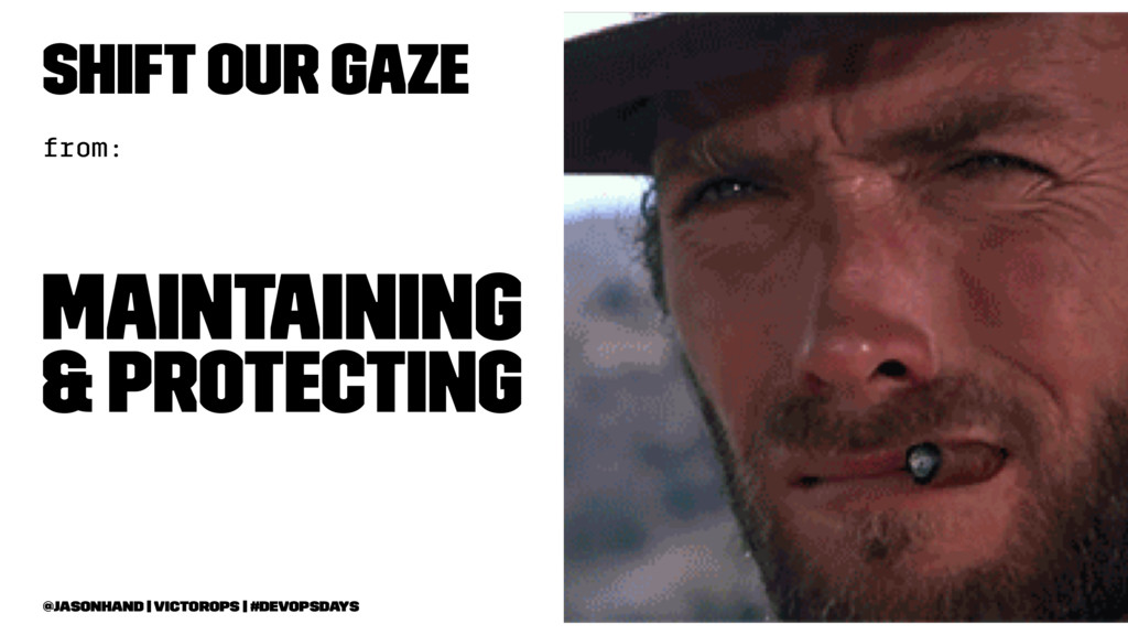 Shift our gaze from: maintaining & protecting @...