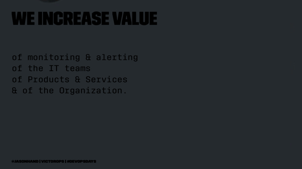 we increase value of monitoring & alerting of t...