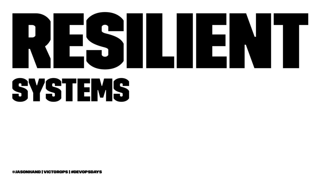 Resilient Systems @jasonhand   VictorOps   #Dev...