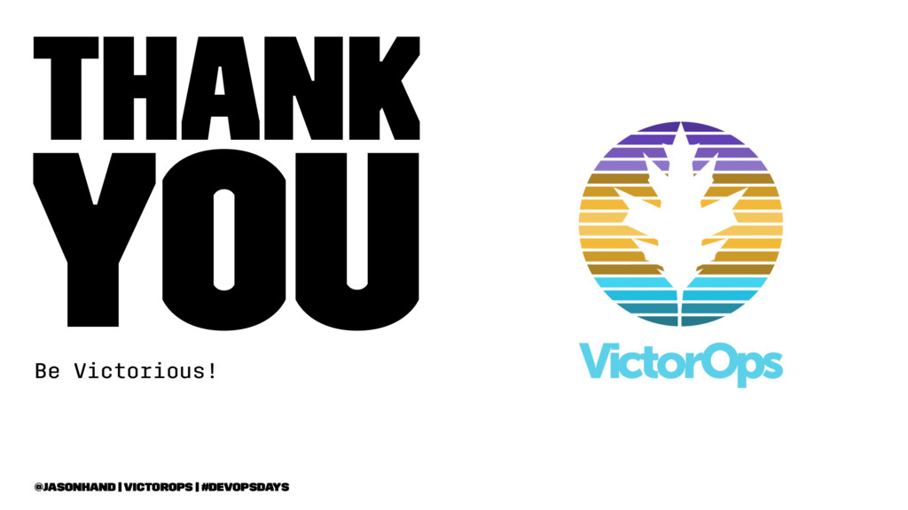 Thank You Be Victorious! @jasonhand   VictorOps...