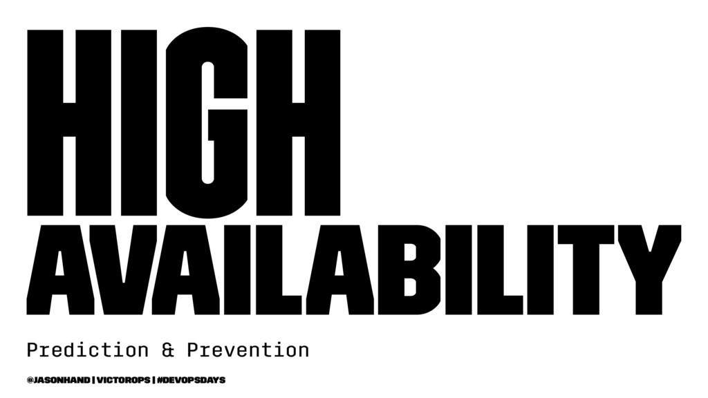 High Availability Prediction & Prevention @jaso...