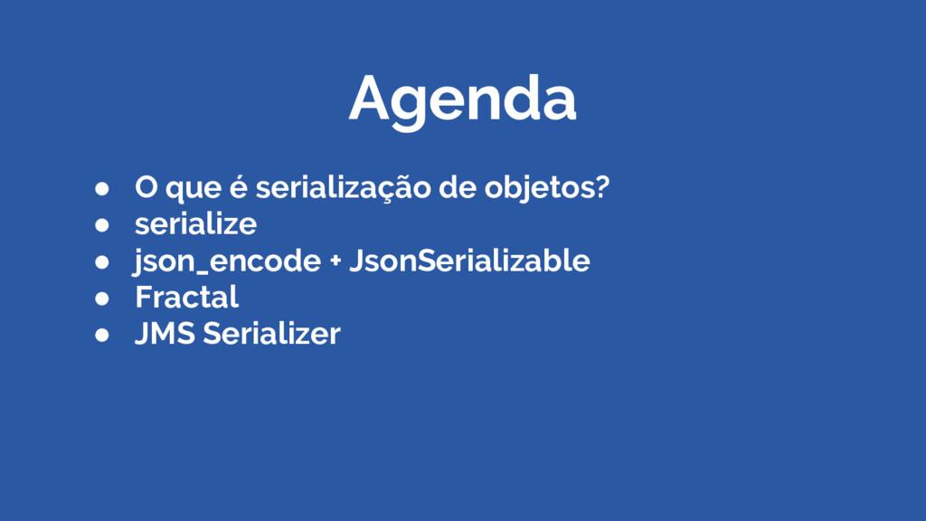 Agenda ● O que é serialização de objetos? ● ser...