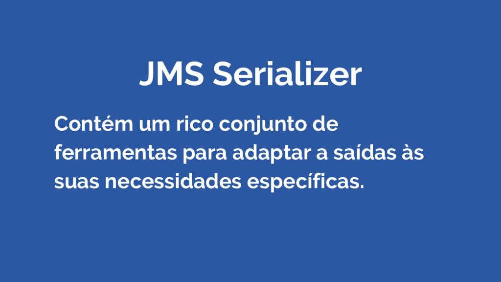 JMS Serializer Contém um rico conjunto de ferra...