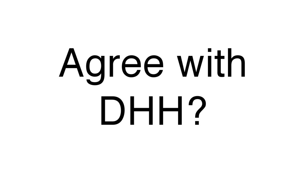 Agree with DHH?