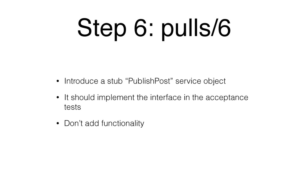 "Step 6: pulls/6 • Introduce a stub ""PublishPost..."