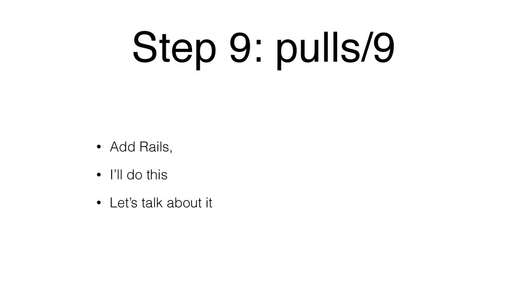 Step 9: pulls/9 • Add Rails, • I'll do this • L...
