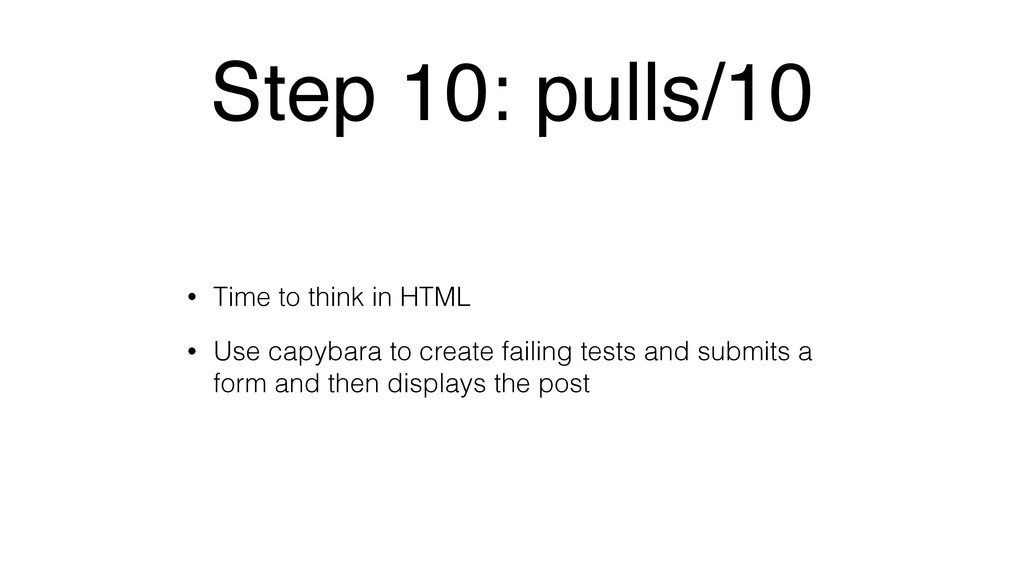 Step 10: pulls/10 • Time to think in HTML • Use...