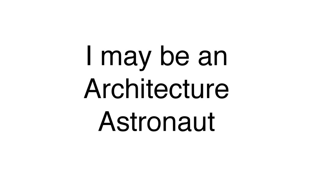 I may be an! Architecture ! Astronaut