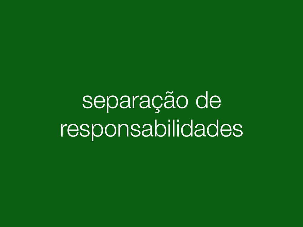 separação de responsabilidades