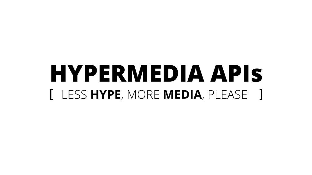 [ LESS HYPE, MORE MEDIA, PLEASE ] HYPERMEDIA AP...