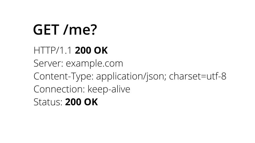 GET /me? HTTP/1.1 200 OK Server: example.com Co...