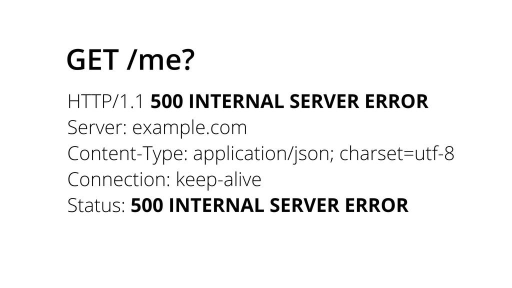 GET /me? HTTP/1.1 500 INTERNAL SERVER ERROR Ser...