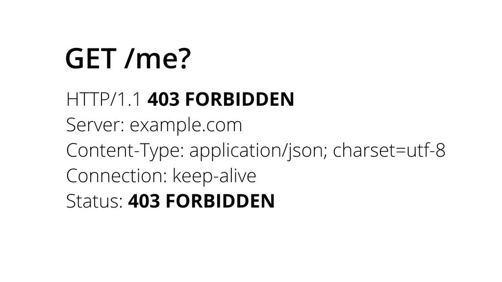 GET /me? HTTP/1.1 403 FORBIDDEN Server: example...