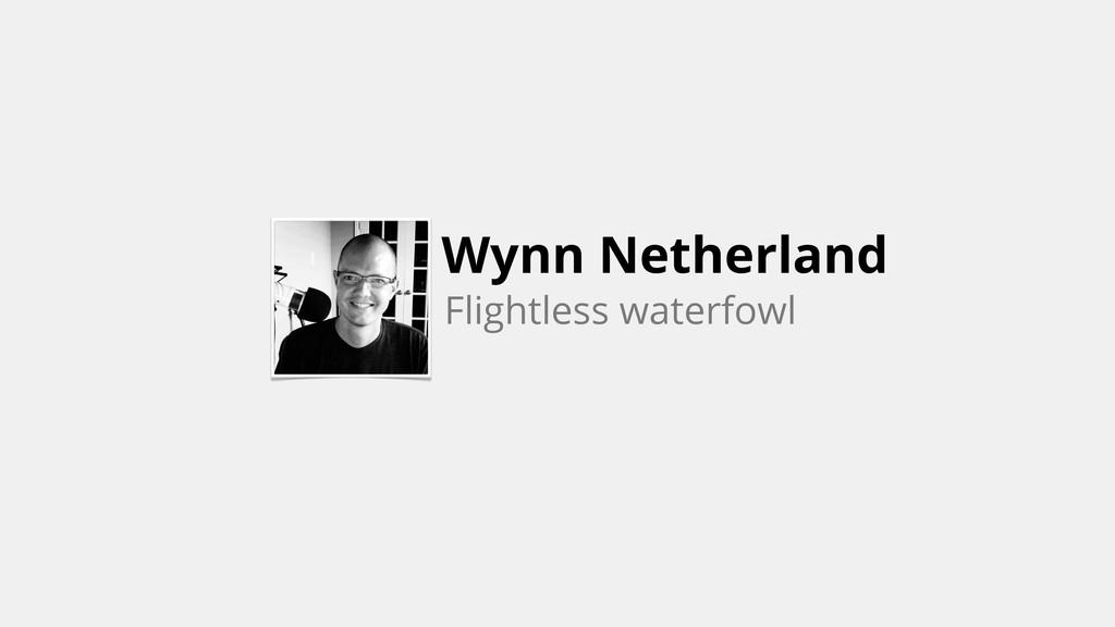 Wynn Netherland Flightless waterfowl