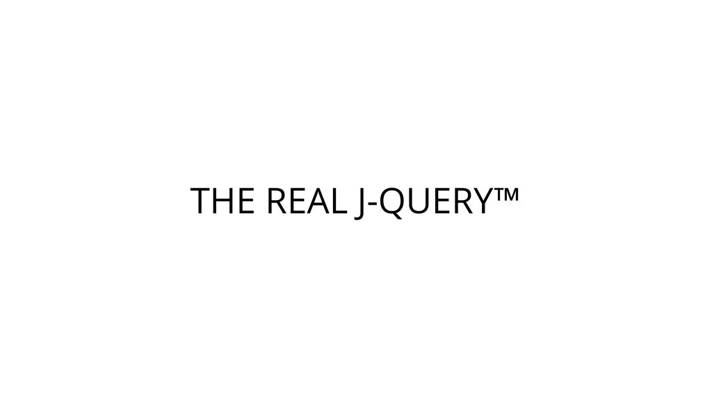 THE REAL J-QUERY™