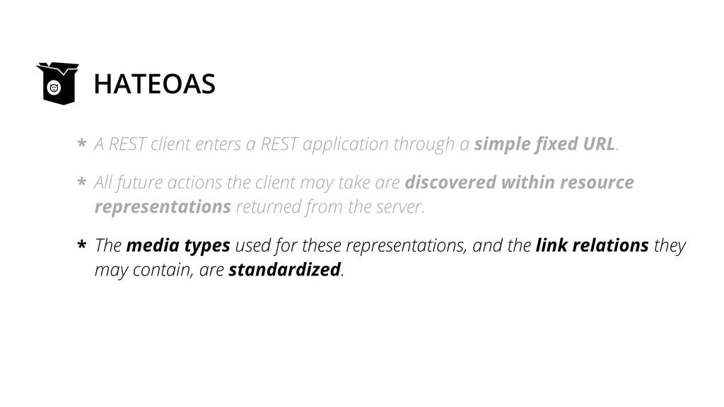 HATEOAS A REST client enters a REST application...