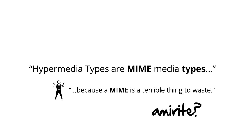 """Hypermedia Types are MIME media types..."" ""......"