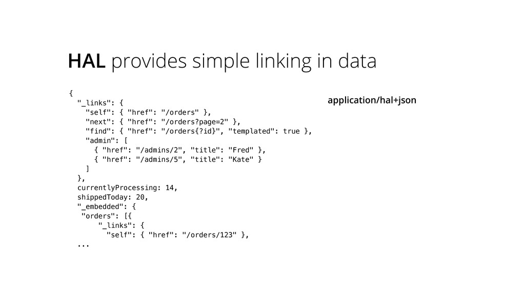 "HAL provides simple linking in data { ""_links"":..."