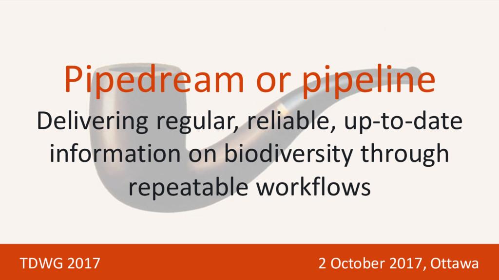 Pipedream or pipeline Delivering regular, relia...