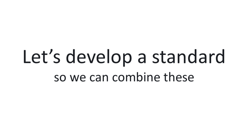Let's develop a standard so we can combine these