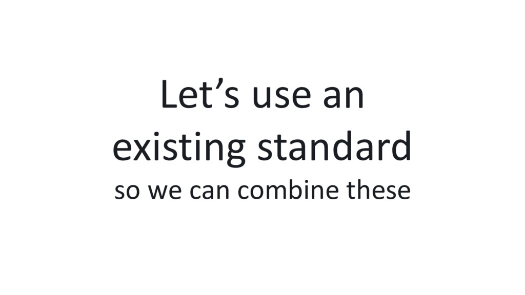 Let's use an existing standard so we can combin...