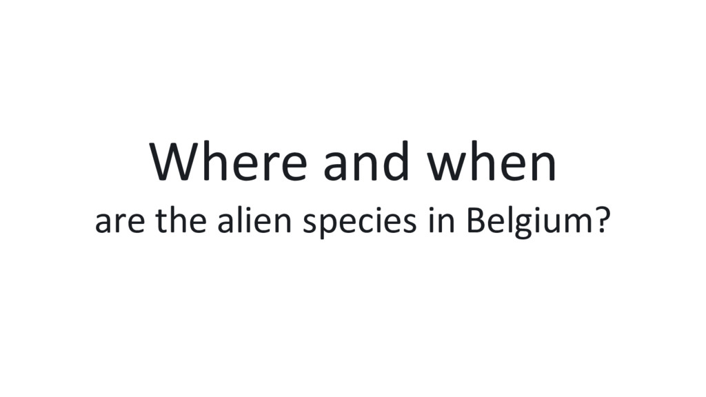 Where and when are the alien species in Belgium?
