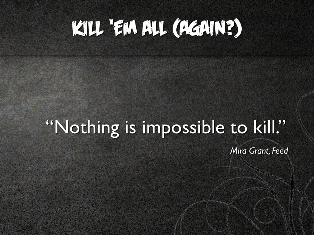 "KILL 'EM ALL (AGAIN?) ""Nothing is impossible to..."